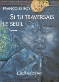 SI TU TRAVERSAIS LE SEUIL