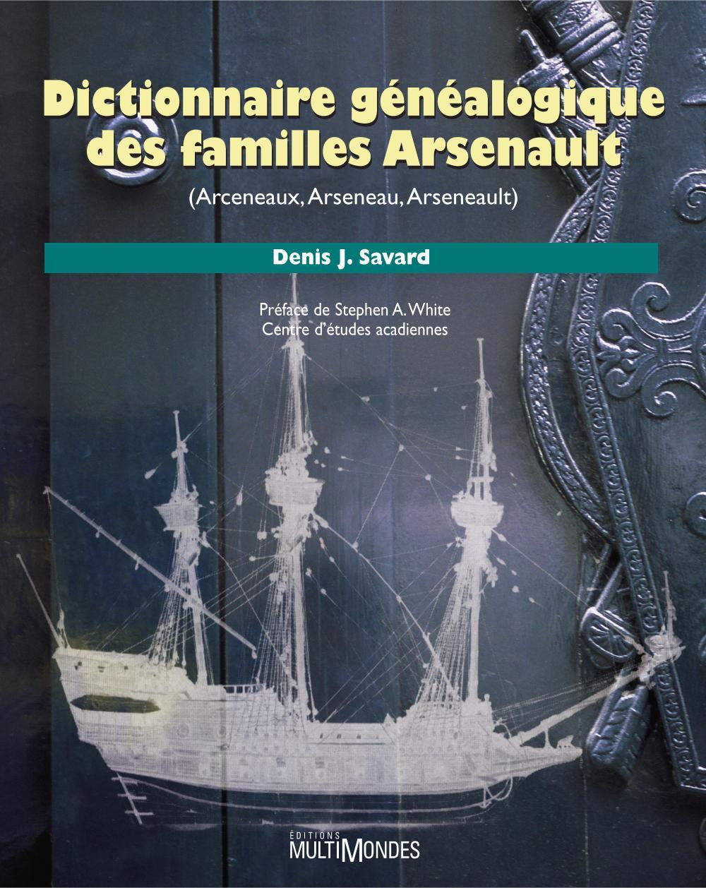 DICTIONNAIRE GENEALOGIQUE DES FAMILLES ARSENAULT (ARCENEAUX, ARSENEAU, ARSENEAULT)