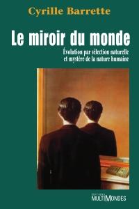 Le miroir du monde: évolution par sélection naturelle et mystère de la nature humaine