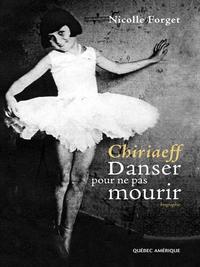Chiriaeff - Danser pour ne pas mourir