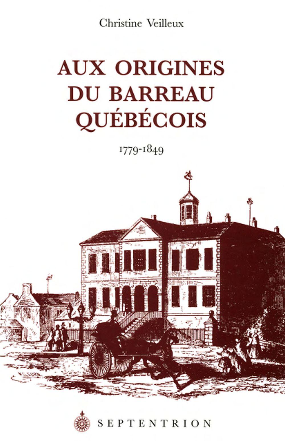 Aux origines du Barreau québécois, 1799-1849