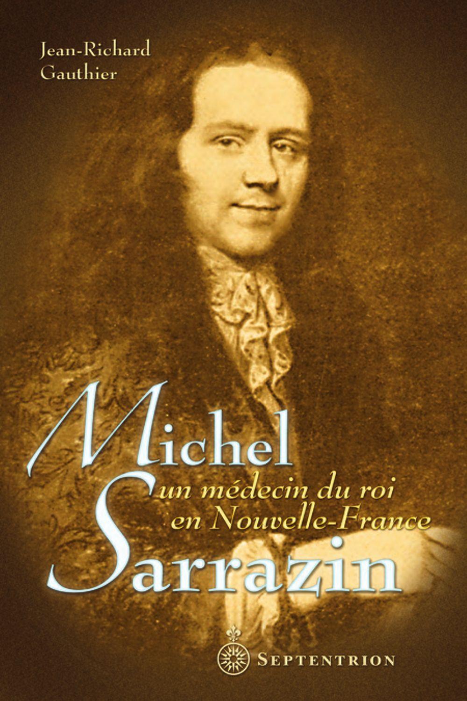 Michel Sarrazin, un médecin du roi en Nouvelle-France