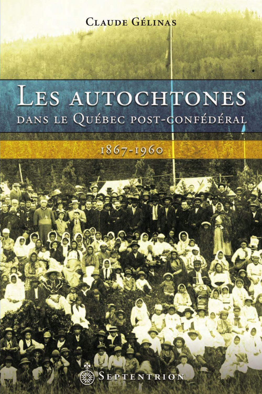 Les Autochtones dans le Québec post-confédéral