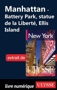 Manhattan - Battery Park, statue de la Liberté, Ellis Island