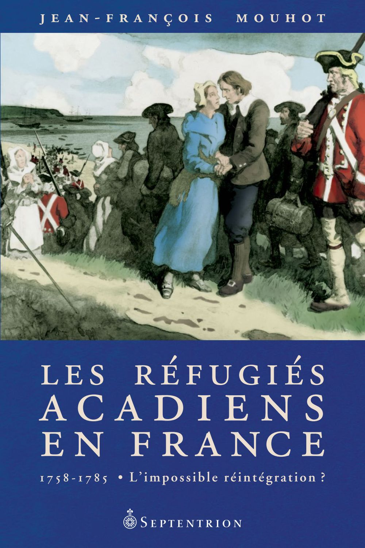 Les Réfugiés acadiens en France, 1758-1785