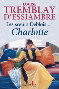 Les soeurs Deblois, tome 1:...
