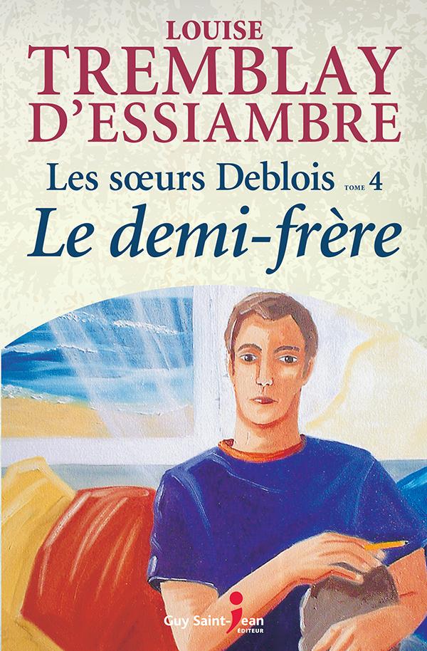 LES SOEURS DEBLOIS, TOME 4: LE DEMI-FRERE