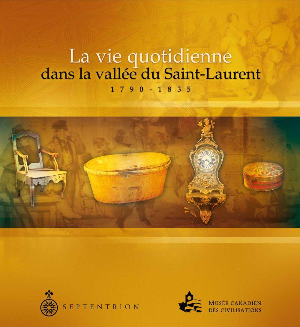 La Vie quotidienne dans la vallée du Saint-Laurent 1790-1835