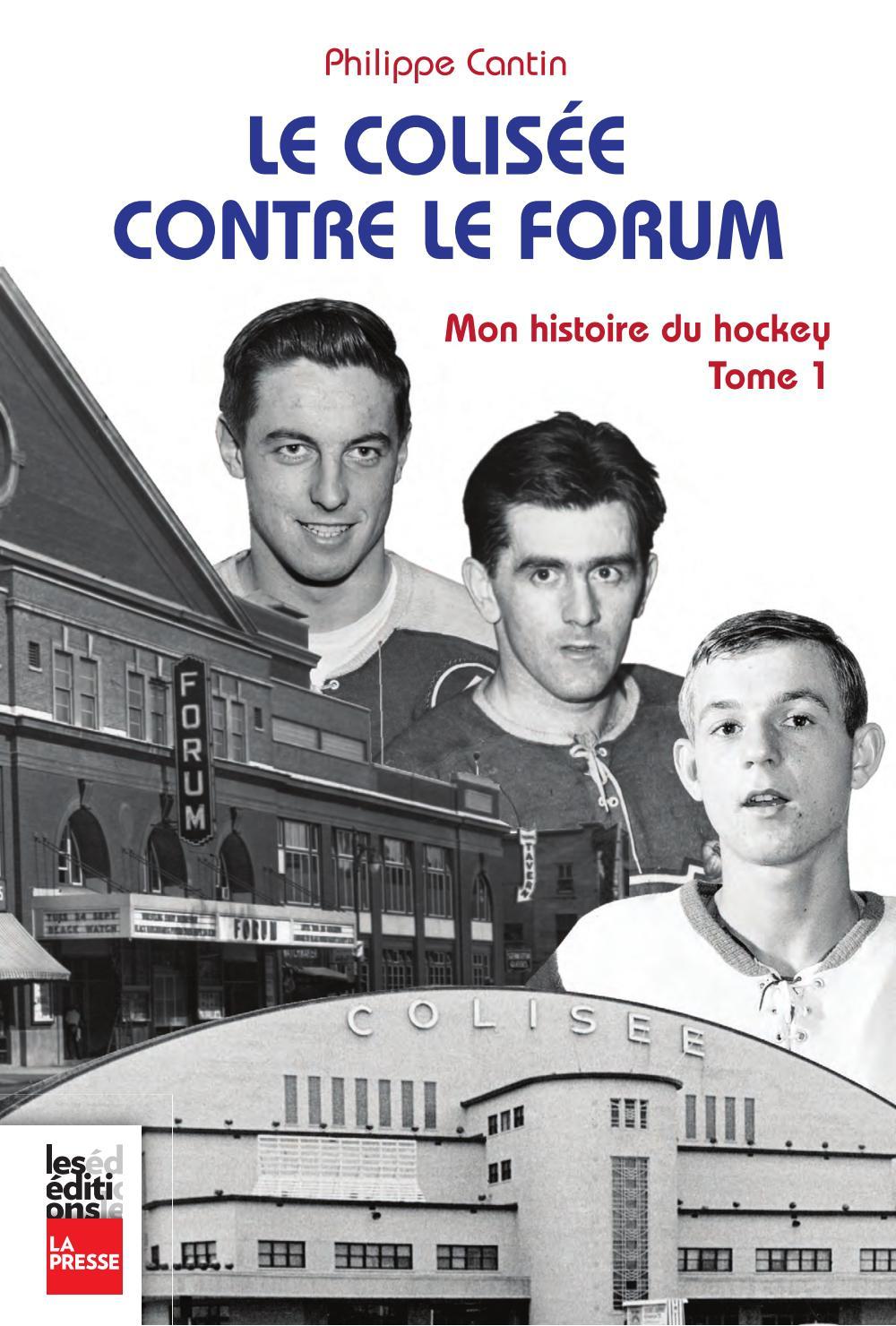 Le Colisée contre le Forum, Mon histoire du hockey, tome 1