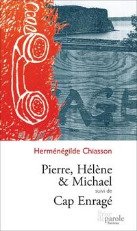 Pierre, Hélène et Michael suivi de Cap enragé