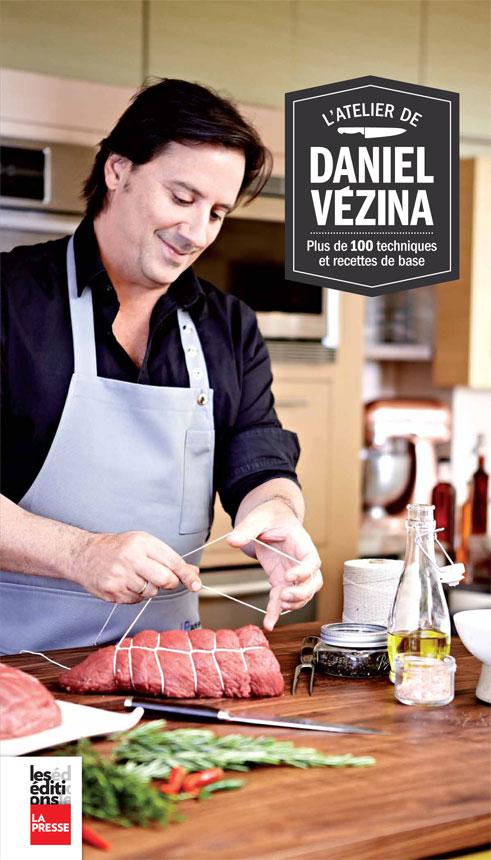 L'Atelier de Daniel Vézina, Plus de 100 techniques et recettes de base pour tous