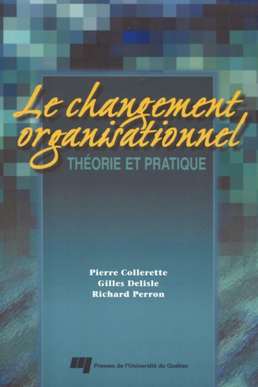 Changement organisationnel : Théorie et pratique