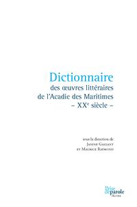 Dictionnaire des oeuvres littéraires de l'Acadie des Maritimes - XXe siècle -