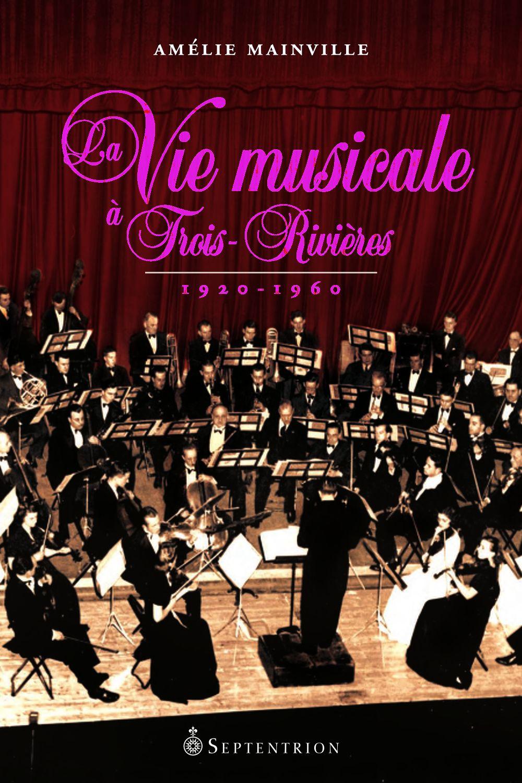 La Vie musicale à Trois-Rivières, 1920-1960