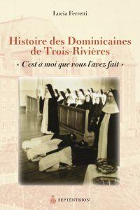 Histoire des Dominicaines de Trois-Rivières