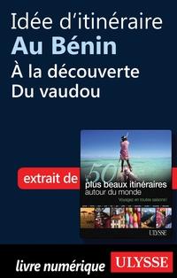 Idée d'itinéraire au Bénin - à la découverte du vaudou