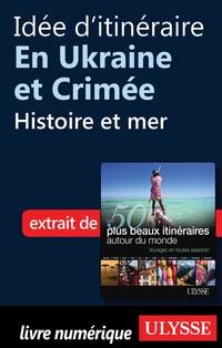 Idée d'itinéraire en Ukraine et Crimée - Histoire et mer