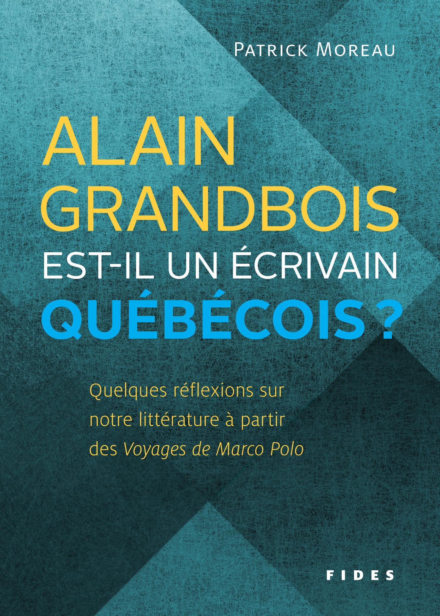 Alain Grandbois est-il un écrivain québécois?, Quelques réflexions sur  notre littérature à partir  des Voyages de Marco Polo