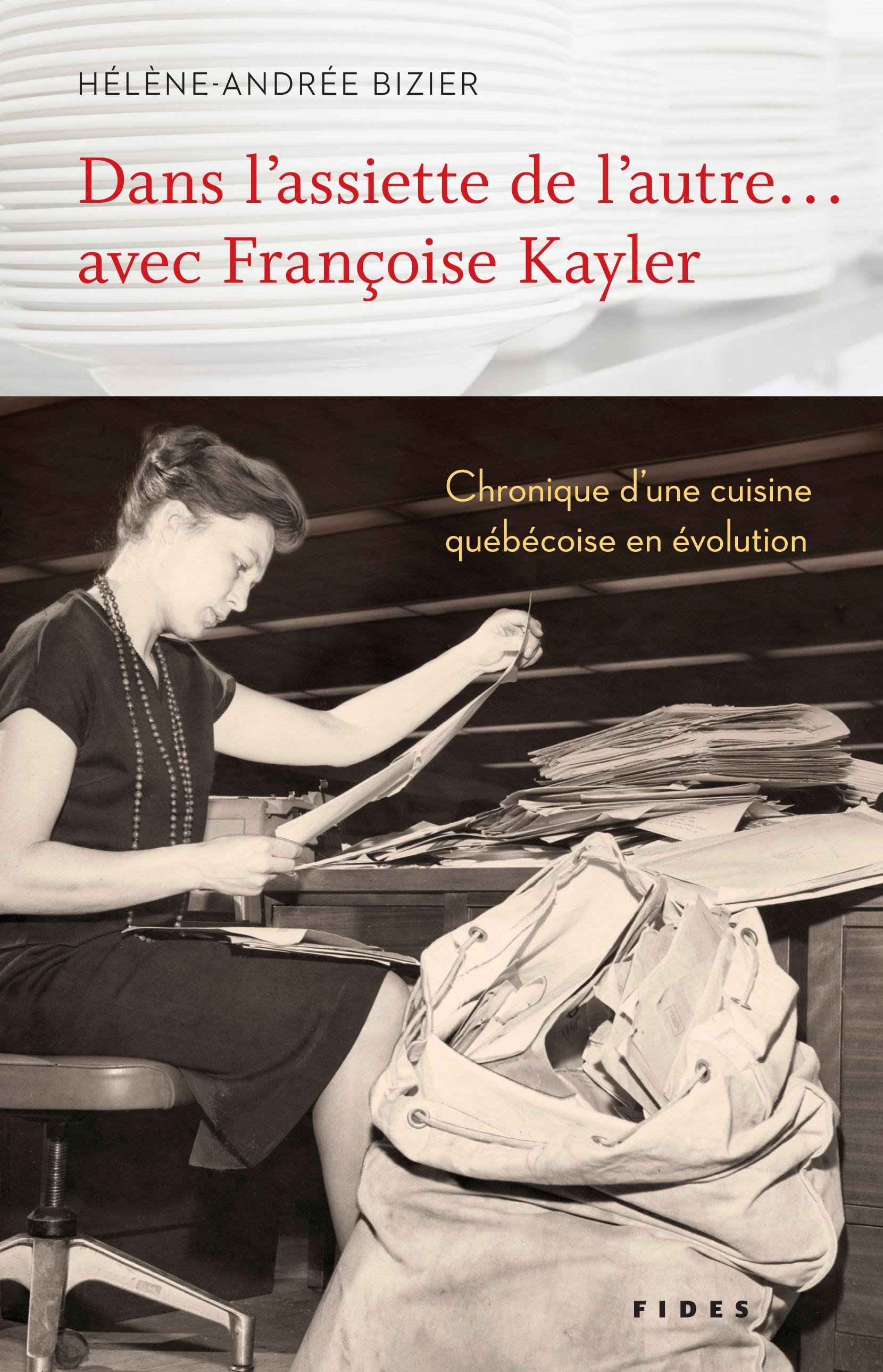 Dans l'assiette de l'autre… avec Françoise Kayler, Chronique d'une cuisine québécoise en évolution