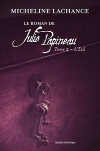 Le Roman de Julie Papineau Tome 2 - L'Exil