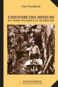 L'Histoire des mineurs du Nord ontarien et québécois