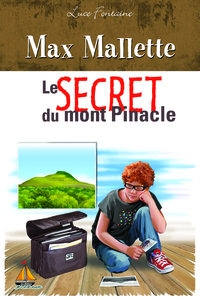 Max Mallette Le secret du mont Pinacle