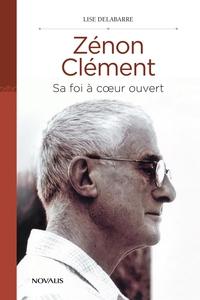 Zénon Clément. Sa foi à coeur ouvert