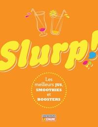 Slurp! Les meilleurs jus, smoothies et boosters