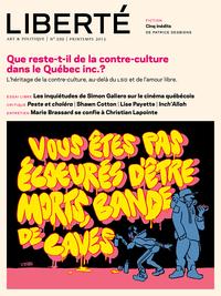 Revue Liberté 299 - Que reste-t-il de la contre-culture dans le Québec inc.? - Numéro complet