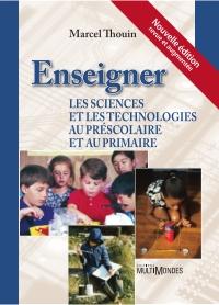 Enseigner les sciences et les technologies au préscolaire et au primaire, nouvelle édition