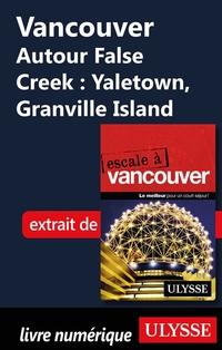 Vancouver - Autour False Creek : Yaletown, Granville Island