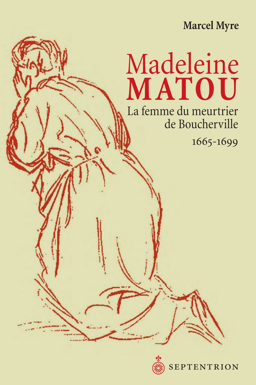 Madeleine Matou, la femme du meurtrier de Boucherville