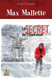 Max Mallette Le secret de l'Inukshuk