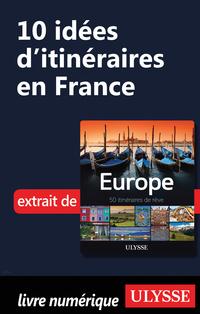 10 Idées d'itinéraires en France
