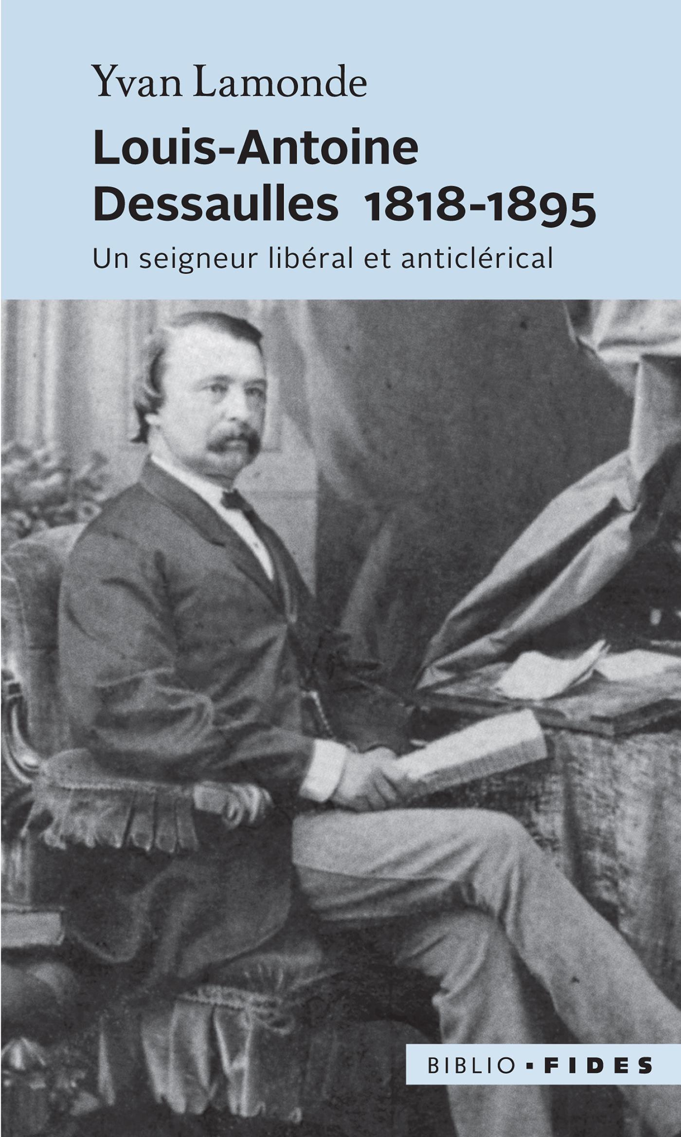 Louis-Antoine Dessaulles 1818-1895, Un seigneur libéral et anticlérical