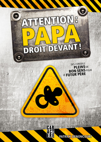 Attention: papa droit devant!