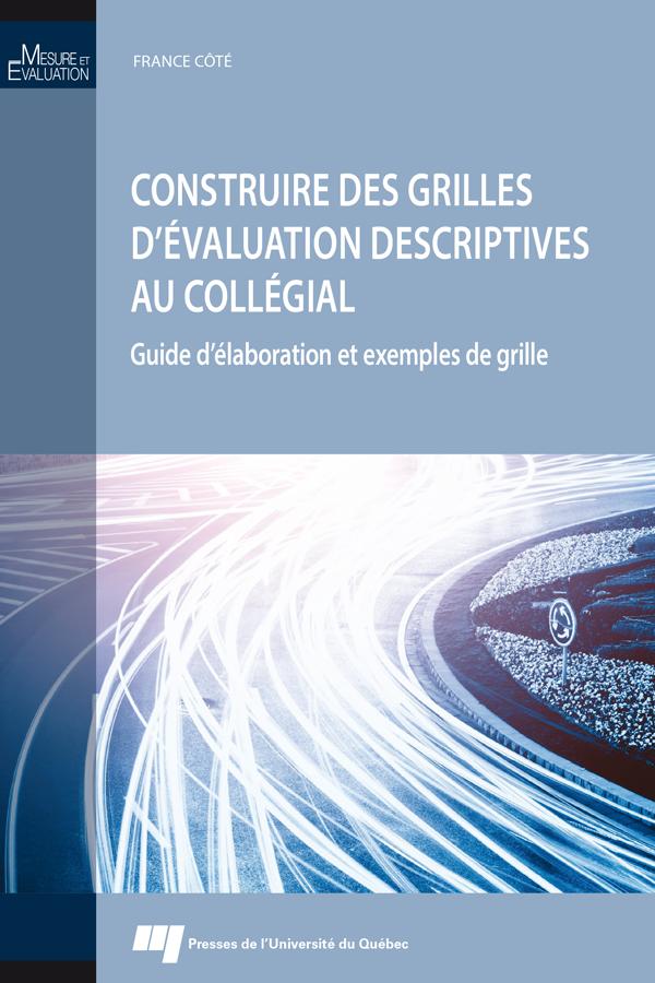Construire des grilles d'évaluation descriptives au collégial, Guide d'élaboration et exemples de grille