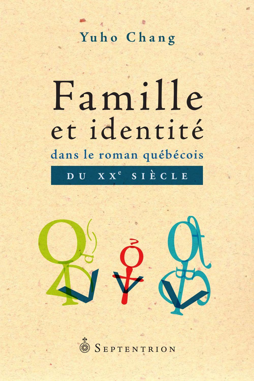 Famille et identité dans le roman québécois du XXe siècle