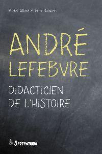 André Lefebvre. Didacticien de l'histoire