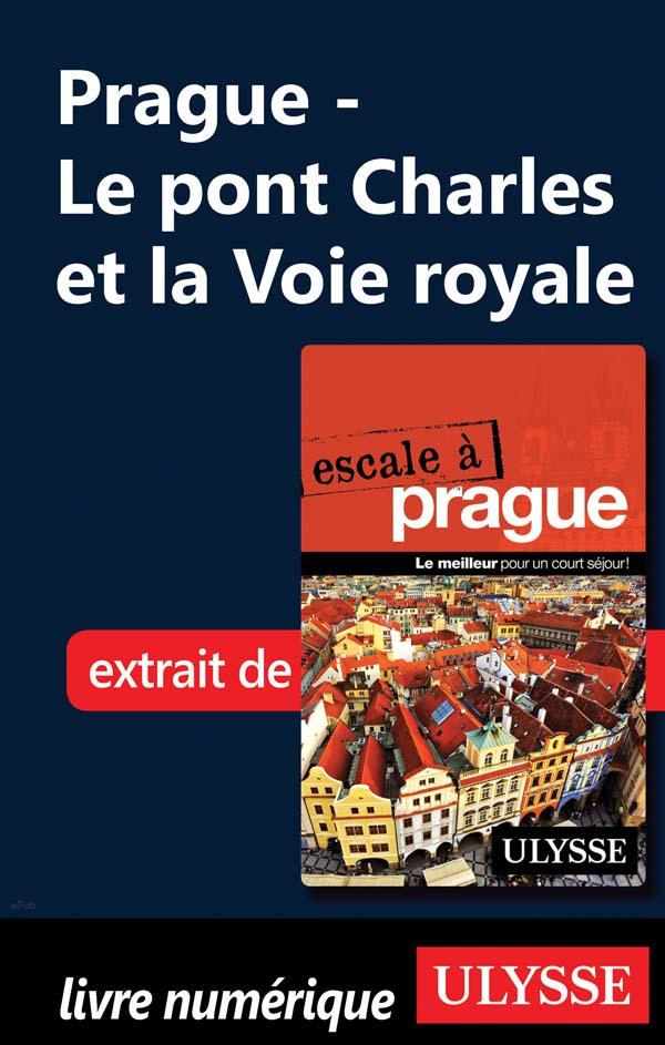PRAGUE - LE PONT CHARLES ET LA VOIE ROYALE
