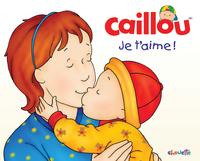 Caillou: Je t'aime!