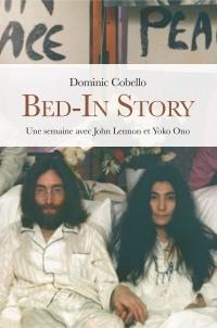 Bed-in Story - Une semaine avec John Lennon et Yoko Ono