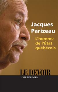Jacques Parizeau : l'homme de l'état québécois