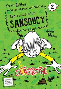 Les soucis d'un Sansoucy 2 - Catastrophe