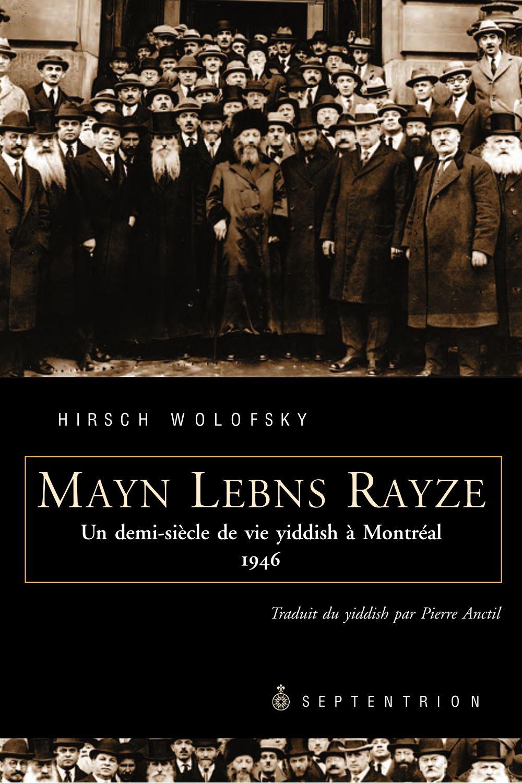 Mayn Lebns Rayze. Un demi-siècle de vie yiddish à Montréal