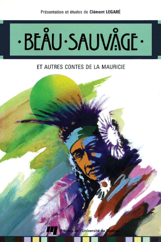 Beau Sauvage et autres contes de la Mauricie