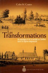 Les Transformations du paysage et de la société au Québec sous le régime seigneurial