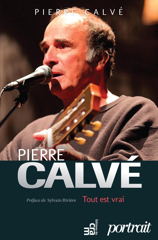 Pierre Calvé : Tout est vrai