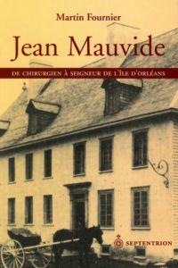 Jean Mauvide. De chirurgien à seigneur de l'île d'Orléans au XVIIIe siècle