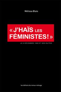 J'haïs les féministes!: le 6 décembre 1989 et ses suites